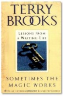 SOMETIMES THE MAGIC WORKS: Lessons from a Writing Life by Terry Brooks